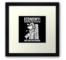 Economy is in a Controlled Collapse, just like the Twin Towers Framed Print