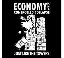 Economy is in a Controlled Collapse, just like the Twin Towers Photographic Print