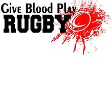 GIVE BLOOD PLAY RUGBY by BADASSTEES