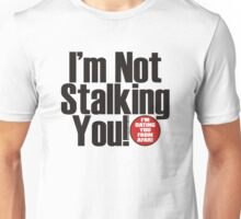 I'm not Stalking You Unisex T-Shirt