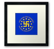 Euro Nazis - One More Step Towards Global Enslavement Framed Print