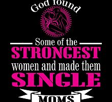 GOD FOUND SOME OF THE STRONGEST WOMEN AND MADE THEM SINGLE MOMS by birthdaytees