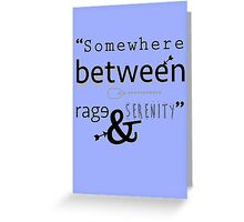 """Somewhere between rage and serenity."" - cherik Greeting Card"
