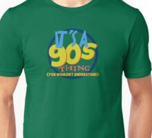 It's a 90s Thing Unisex T-Shirt