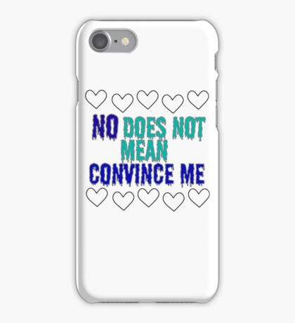 No does not mean convince me iPhone Case/Skin