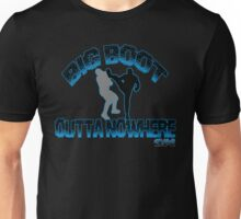 Big Boot Outta Nowhere! Unisex T-Shirt