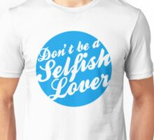 Don't be a Selfish Lover Unisex T-Shirt