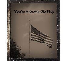 You're A Grand Old Flag Photographic Print