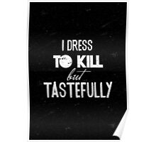 I dress to kill typography quote Poster