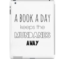 A book a day keeps the Mundanes away iPad Case/Skin