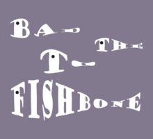 Bad to the Fishbone.  (Words Only T-shirt Challenge ) by alaskaman53