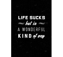 Life sucks famous quote  Photographic Print