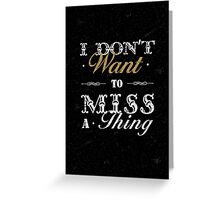 I dont want to miss a thing quote Greeting Card