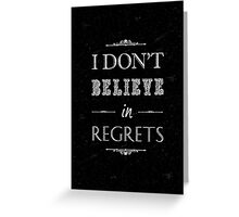 I dont believe in regrets quote Greeting Card