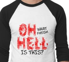 OH WHAT FRESH HELL IS THIS Men's Baseball ¾ T-Shirt