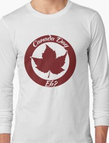 Canada Day eh Long Sleeve T-Shirt