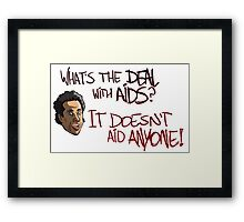 What's The Deal With AIDS? Framed Print