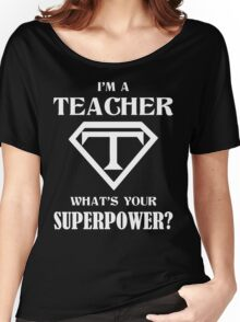 I'm A Teacher What Is Your Superpower? Women's Relaxed Fit T-Shirt