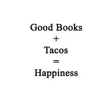 Good Books + Tacos = Happiness  by supernova23