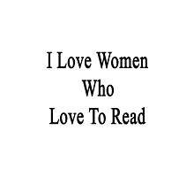 I Love Women Who Love To Read  by supernova23