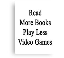 Read More Books Play Less Video Games  Canvas Print