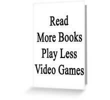 Read More Books Play Less Video Games  Greeting Card