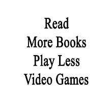 Read More Books Play Less Video Games  Photographic Print