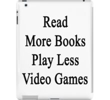 Read More Books Play Less Video Games  iPad Case/Skin
