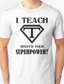 I Teach, What's Your Superpower? Unisex T-Shirt