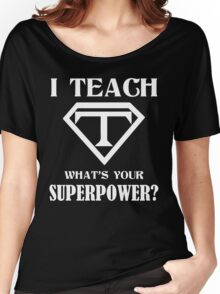 I Teach, What's Your Superpower? Women's Relaxed Fit T-Shirt