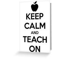 Keep Calm And Teach On Greeting Card