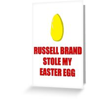 Russell Brand stole my easter egg Greeting Card