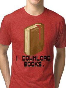 I DOWNLOAD BOOKS! Tri-blend T-Shirt
