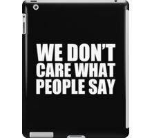 We Don't Care What People Say - Kanye West iPad Case/Skin