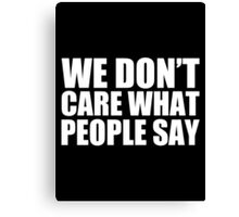 We Don't Care What People Say - Kanye West Canvas Print