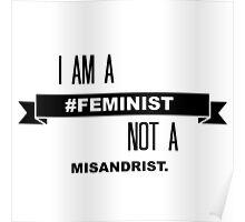 I Am A Feminist Not A Misandrist Poster