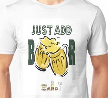 Just Add Beer Unisex T-Shirt