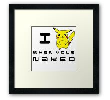 I Pikachu when your Naked Framed Print