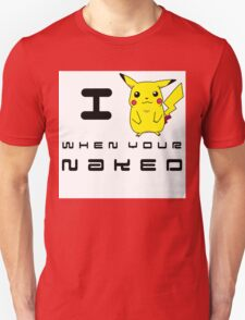 I Pikachu when your Naked T-Shirt