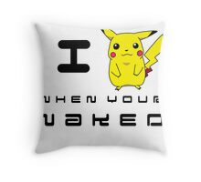 I Pikachu when your Naked Throw Pillow