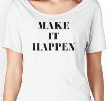Make it Happen Women's Relaxed Fit T-Shirt