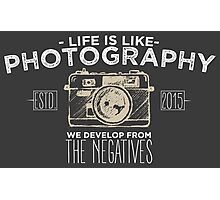 Life is like photography Photographic Print