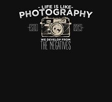 Life is like photography Unisex T-Shirt