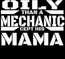 AIN'T NOTHIN ONLY THAN A MECHANIC CEPT HIS MAMA by inkedcreatively