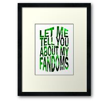 let me tell you about my fandoms (green) Framed Print