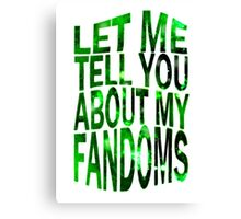 let me tell you about my fandoms (green) Canvas Print