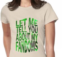 let me tell you about my fandoms (green) Womens Fitted T-Shirt