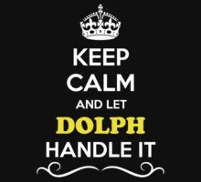 Keep Calm and Let DOLPH Handle it by gradyhardy