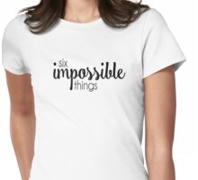 Six Impossible Things Womens Fitted T-Shirt