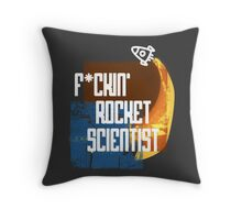 F*ckin Rocket Scientist Throw Pillow